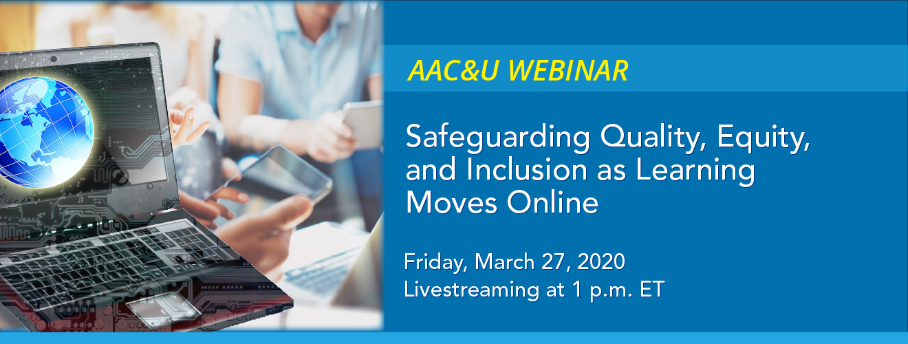 AAC&U Webinar: Safeguarding Quality, Equity, and Inclusion as Learning Moves Online